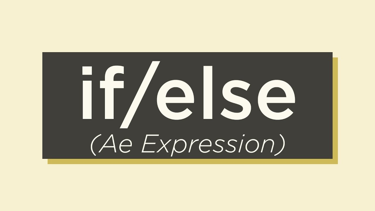 Learn How To Use If / Else Conditional Expressions